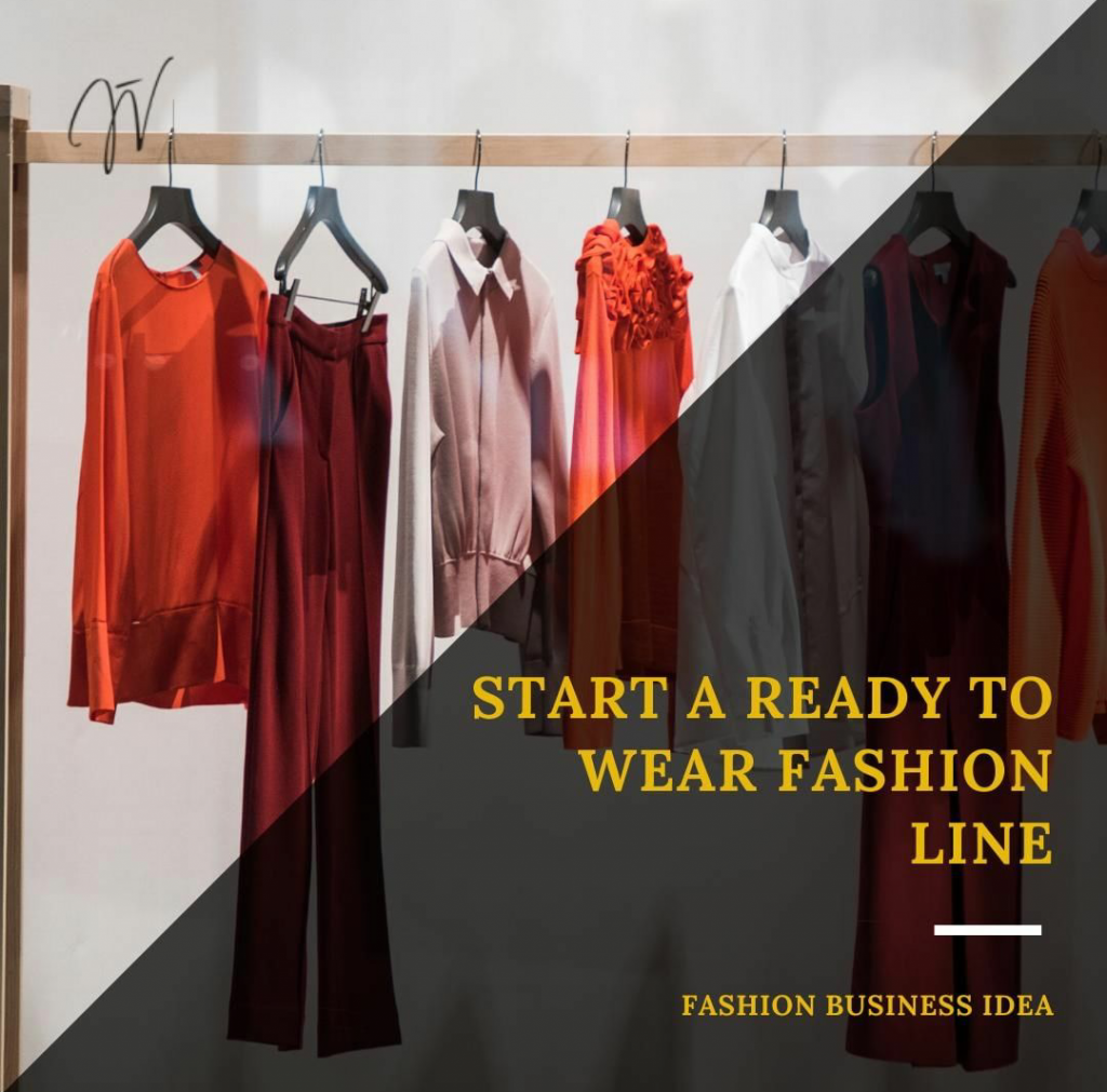 Fashion Business Ideas – Start a Ready to Wear Fashion Line