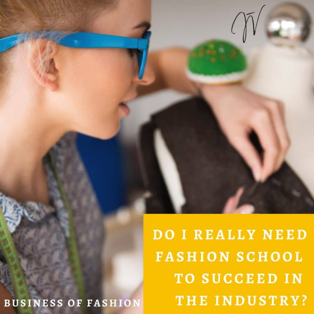 Fashion Business: Do I Need to go to Fashion School to Succeed in the Industry? (Updated 2020)