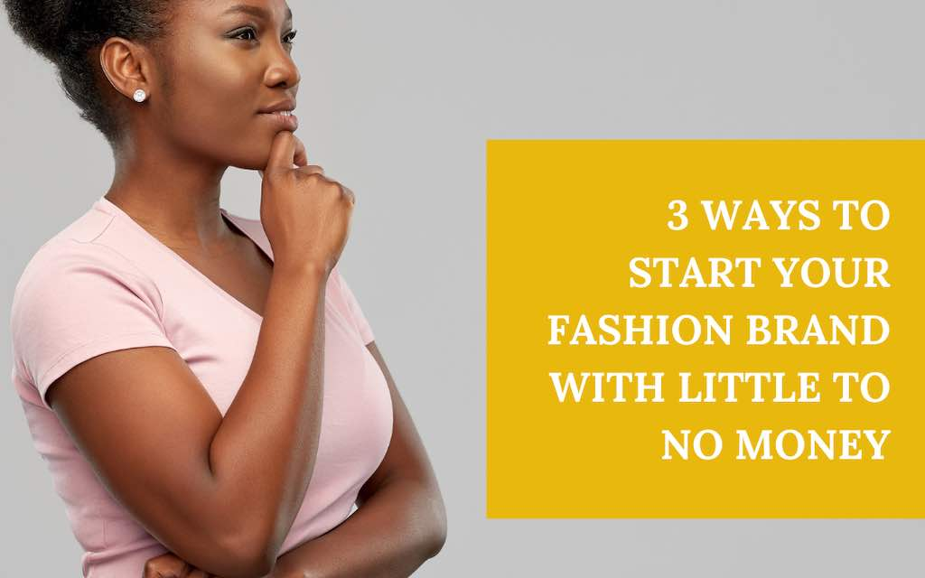 3 ways to start a fashion brand with little to no money