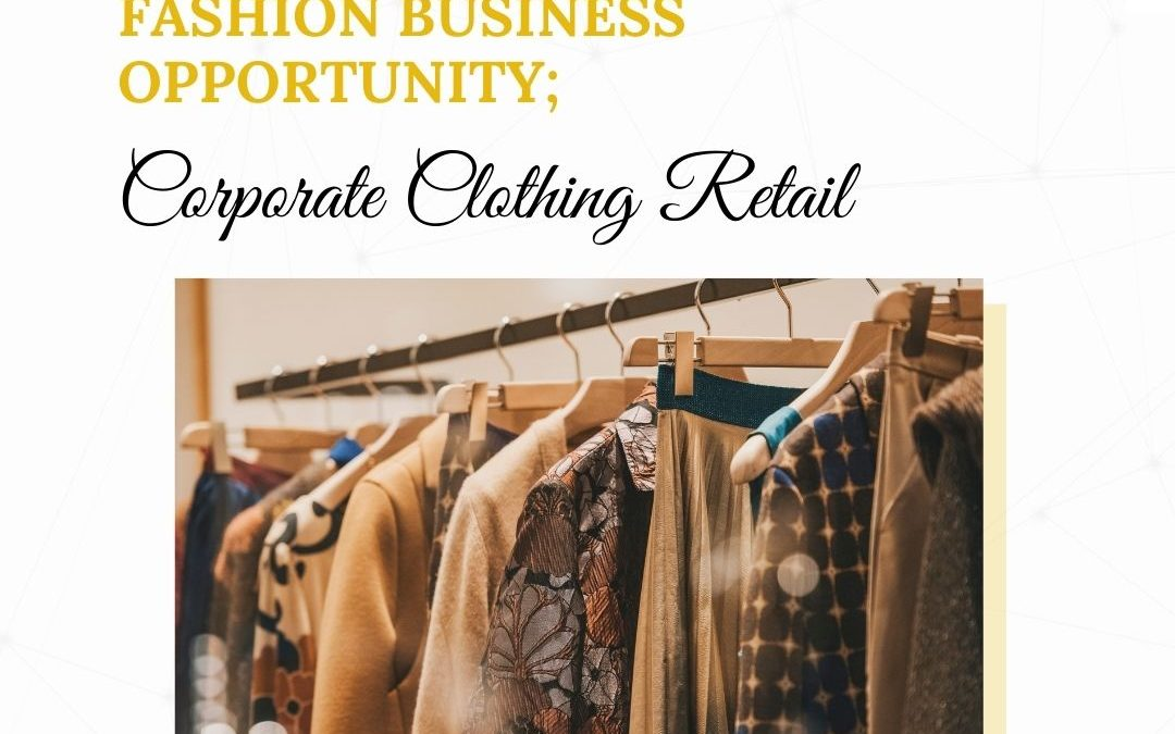 Fashion business ideas; Corporate Clothing Retail