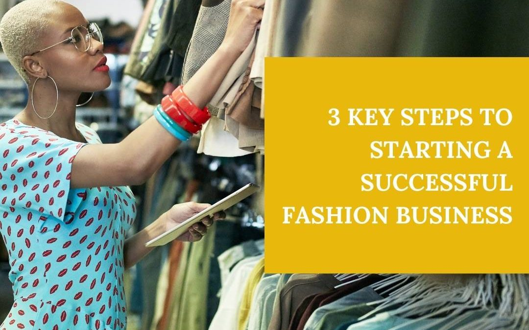 3 key steps to starting a successful fashion business