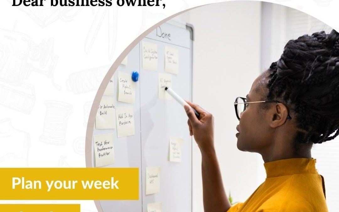 PLANNING YOUR WEEK AS A BUSINESS OWNER- Why & How
