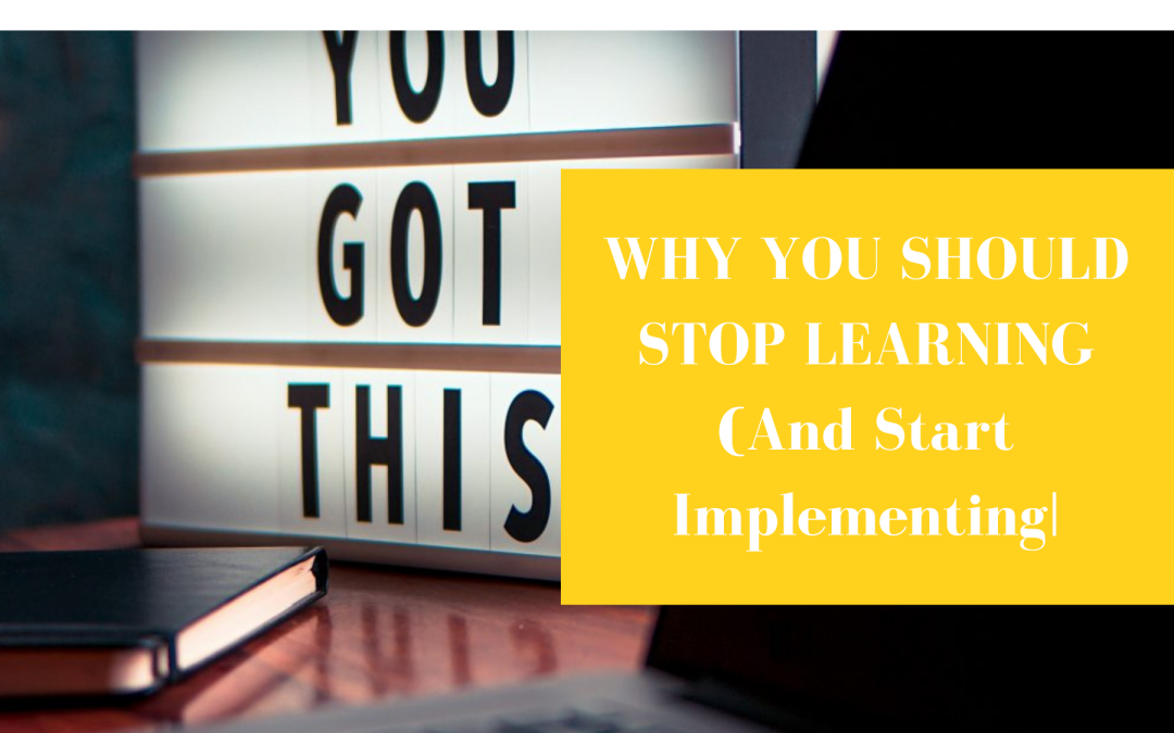 WHY YOU SHOULD STOP LEARNING (And Start Implementing) |BNM #10|